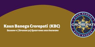 Kaun Banega Crorepati (KBC) Season 11 Episode 52 Questions and Answers