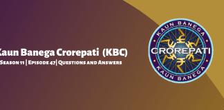 Kuan Banega Crorepati (KBC) Season 11 Episode 47 Questions and Answers