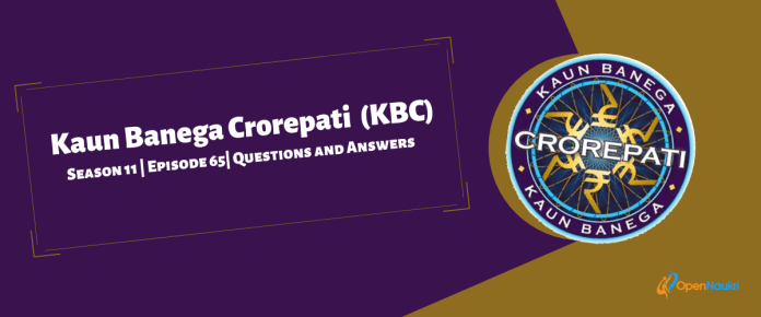 Kaun Banega Crorepati (KBC) Season 11 Episode 65 Questions and Answers