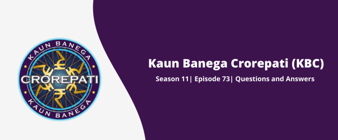 Kaun Banega Crorepati (KBC) Season 11 Episode 73 Questions and Answers