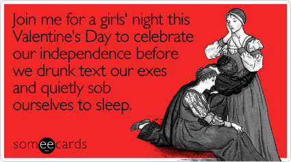 Join me for a girls' night this Valentine's Day to celebrate our independence before we drunk text our exes and quietly sob ourselves to sleep