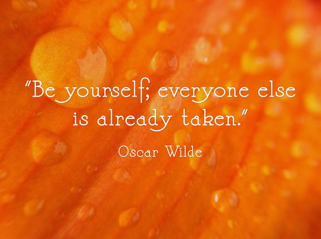 Best Quotes on Self Love, Life and Love by Famous People. Be yourself; everyone else is already taken.  - Oscar Wilde