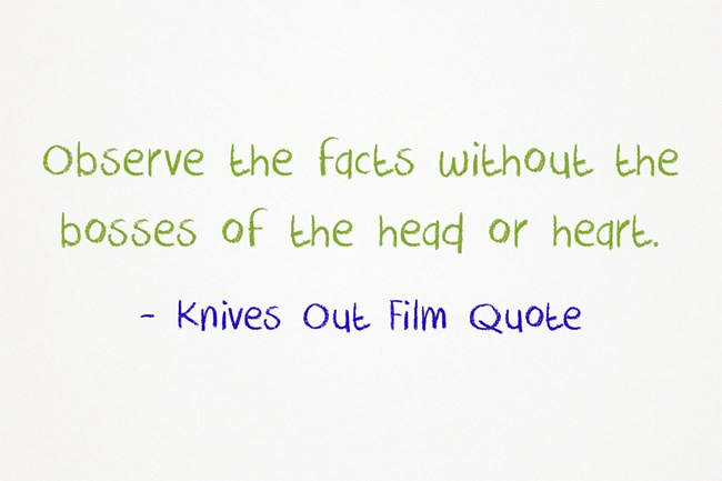 Observe the facts without the bosses of the head or heart.