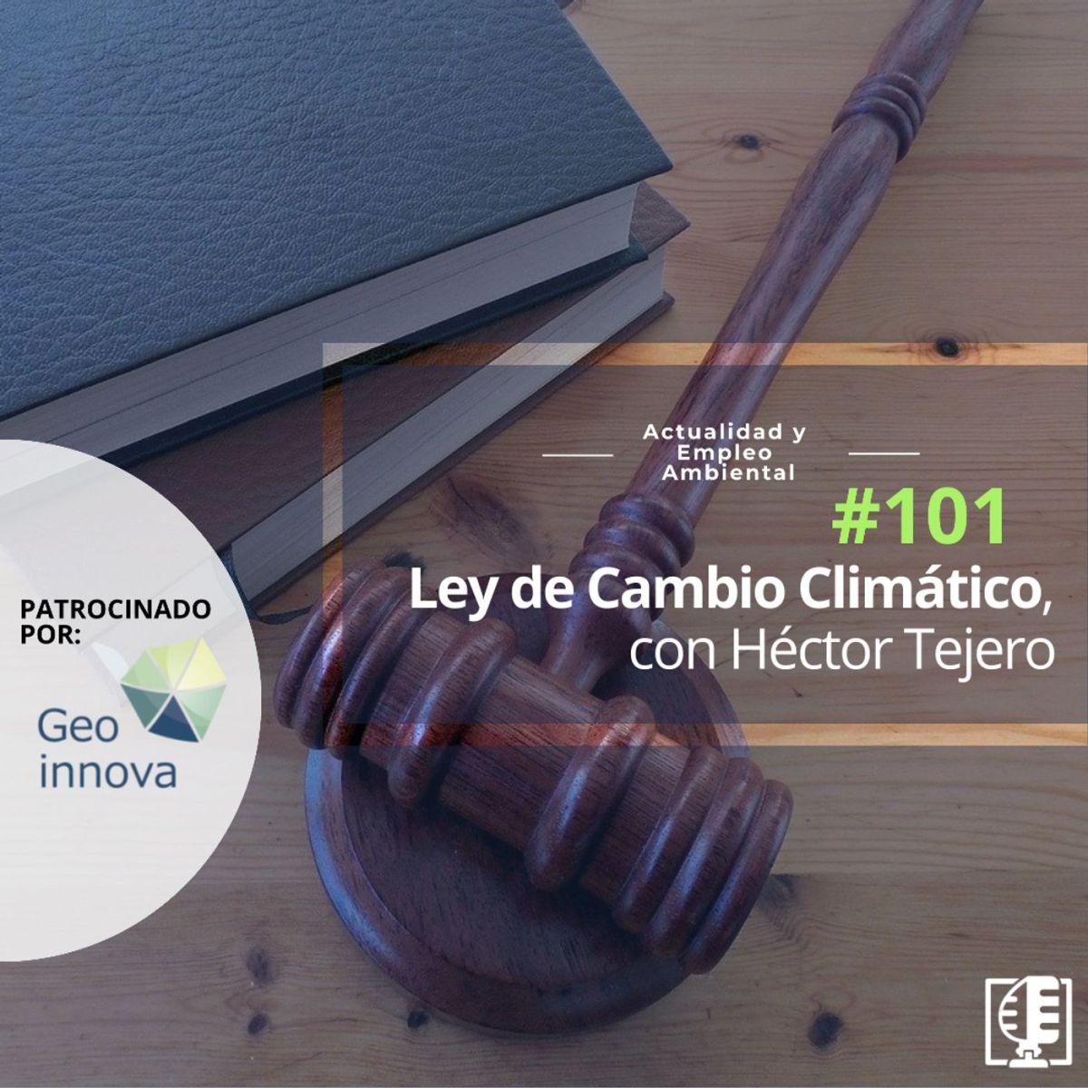 Ley de Cambio Climático, con Hector Tejero. #101