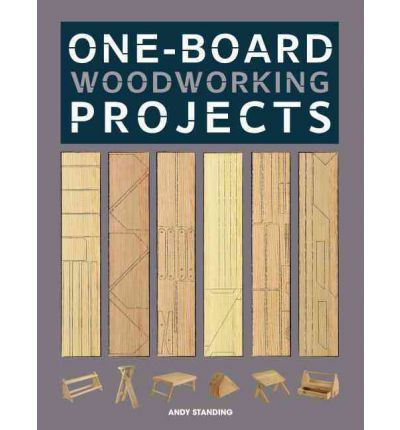 One-Board Woodworking Projects : Andy Standing : 9781600857799
