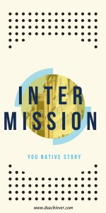INTERMISSION: YOUR NATIVE STORY