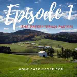 The Presbyterian Pastor Episode 1