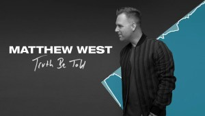 TRUTH BE TOLD- MATTHEW WEST