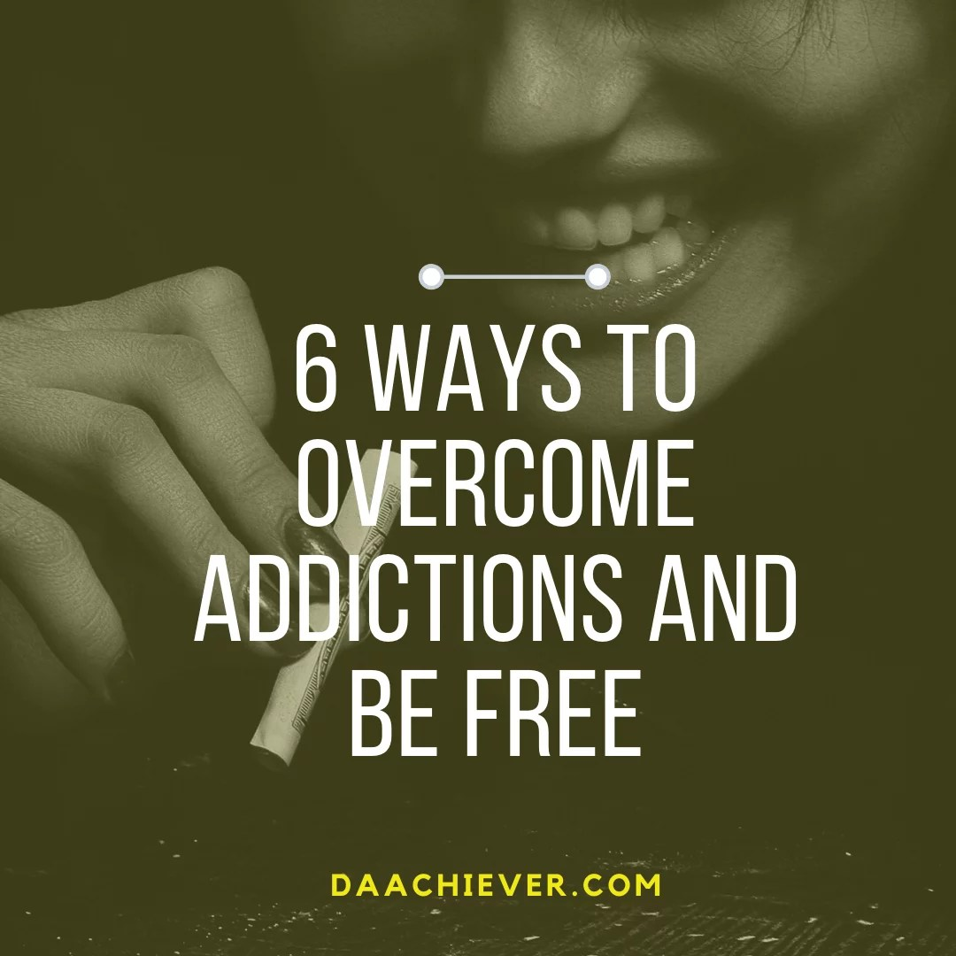 6 Intriguing but effective ways to Overcoming your Addictions