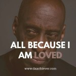 ALL BECAUSE I AM LOVED 1