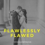 Flawlessly flawed