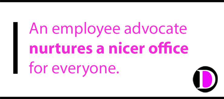 An employee advocate nurtures a nicer office for everyone.