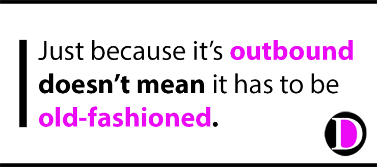 Just because it's outbound doesn't mean it has to be old-fashioned.
