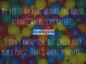 parenting, marriage, funny, balls, meme, wife, husband, fatherhood, parenthood, moms, motherhood, funny dad blogs, best dad blogs, mommy bloggers, dad bloggers, mike julianelle