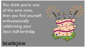 parenting, parenthood, toddlers, half-birthday, birthdays, dads, milestones, e-card, ecard, half-birthday, spoiled