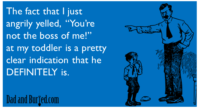 e-card, dad blogger, who's the boss, dad and buried, funny, toddlers, parenting, parents, moms, dads, children, life lifestyle, family, home, humor