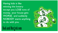 parenting, ecards, lottery, kids, stress, money, humor, dad bloggers, dads, moms, fatherhood, family, lifestyle, having kids is like winning the lottery, children, toddlers, powerball, powerbawl, humor