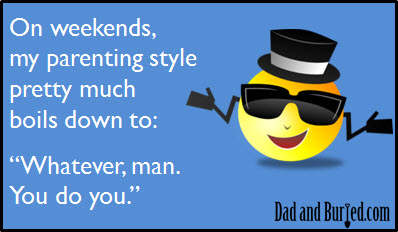 parenting, parenthood, fatherhood, ecards, e-card, wordless wednesday, dad and buried, dad bloggers, funny dad bloggers, kids, discipline, humor, motherhood, moms, drinking, lifestlye, you do you, whatever