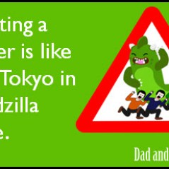 parenting, godzilla, funny, humor, e-cards, wordless wednesday, someecards, dad bloggers, dad and buried, home, family, kids, lifestyle, motherhood, moms, fatherhood, dads, toddlers, terrible twos, pop culture, movies