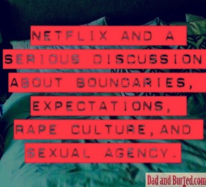 netflix and chill, notallmen, #notallmen, toxic masculinity, meninism, meninists, stop blaming girls, netflix, meme, brock turner, feminism, gender, equality, parenting, misogyny, girls, boys, rape culture, male privilege, dad and buried,sons, daughters, fatherhood