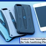 Enjoying Life and Protecting Our Smartphones with Volo Sanitizing Cases