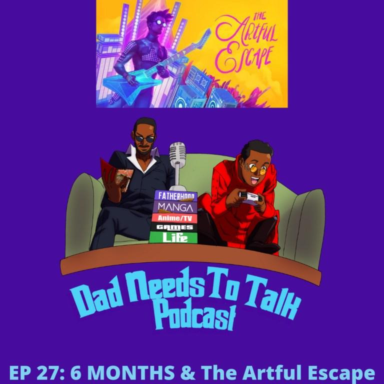 EP 27: 6 months & The Artful Escape
