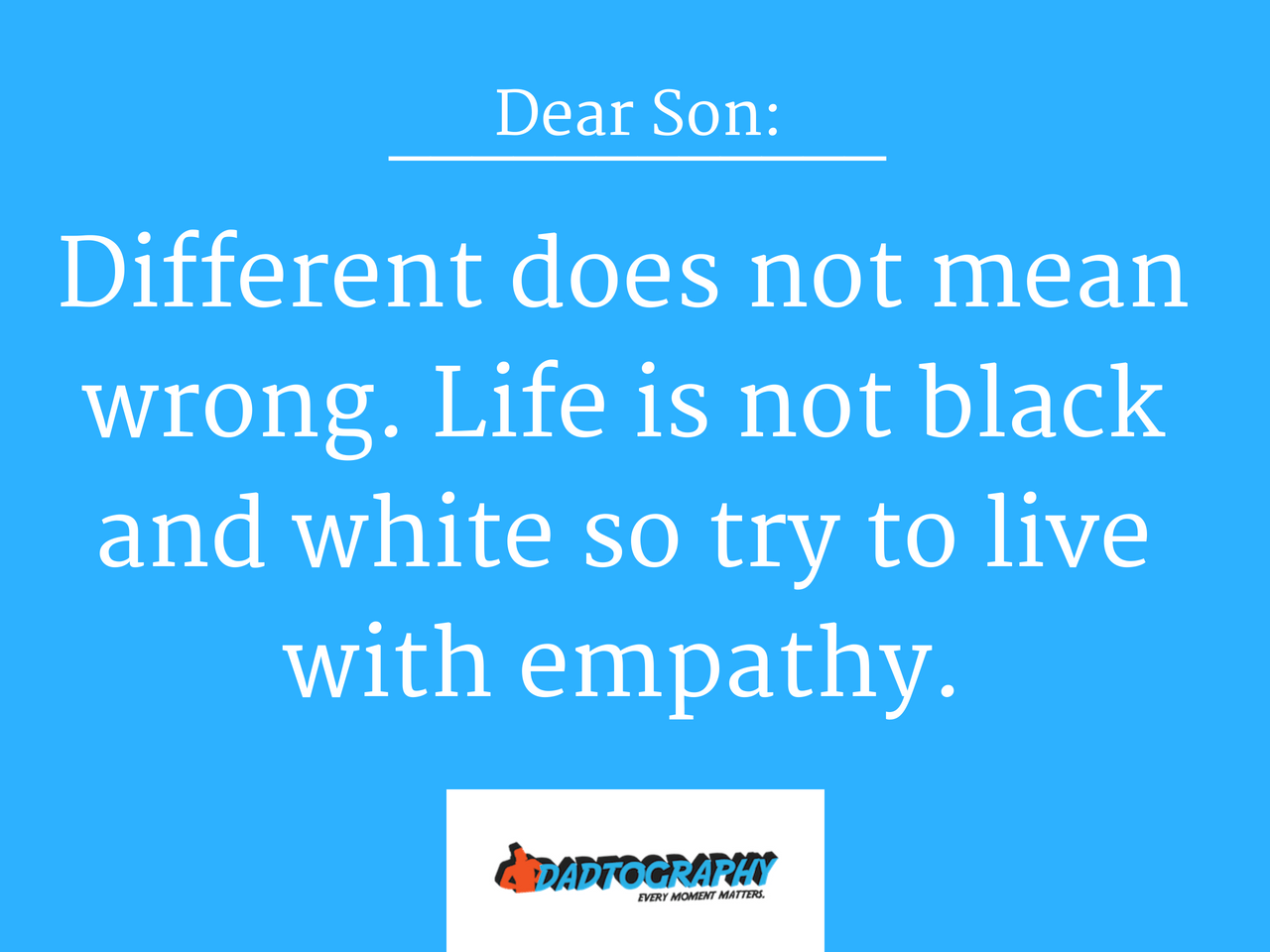Dear Son Live Your Life With Empathy