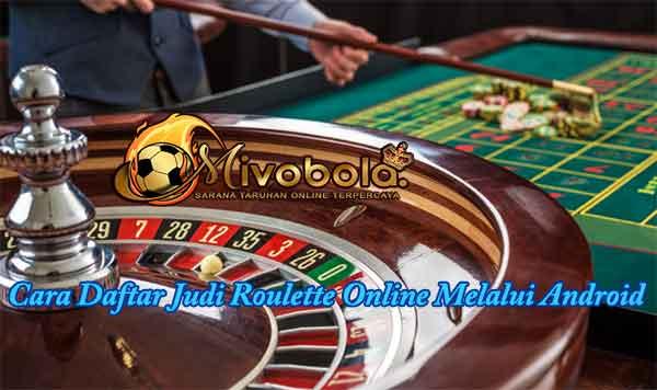 Cara Daftar Judi Roulette Online Melalui Android Buat Akun Casino