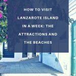 How to visit Lanzarote Island in a week: the attractions and the beaches.