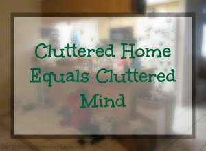 Cluttered Home Equals Cluttered Mind