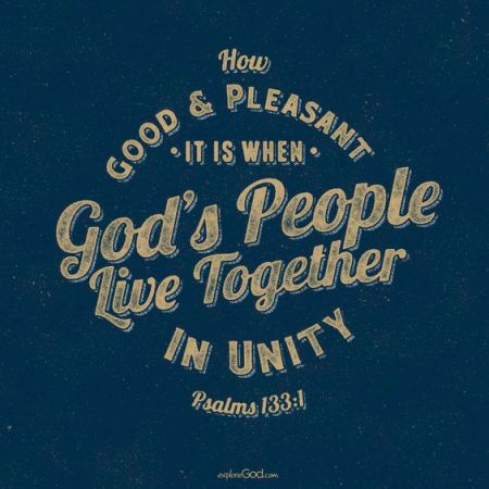"""""""How Good and Pleasant it is when God's people live together in unity."""""""