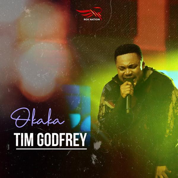 Tim Godfrey – Okaka, New Gospel Song: Tim Godfrey – Okaka (Audio)