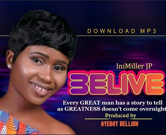 Download MP3: Belive by IniMiller JP (Audio + Lyrics), Download MP3: Belive by IniMiller JP (Audio + Lyrics)