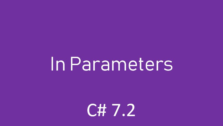 In Parameters in C# 7.2 – Read-only References