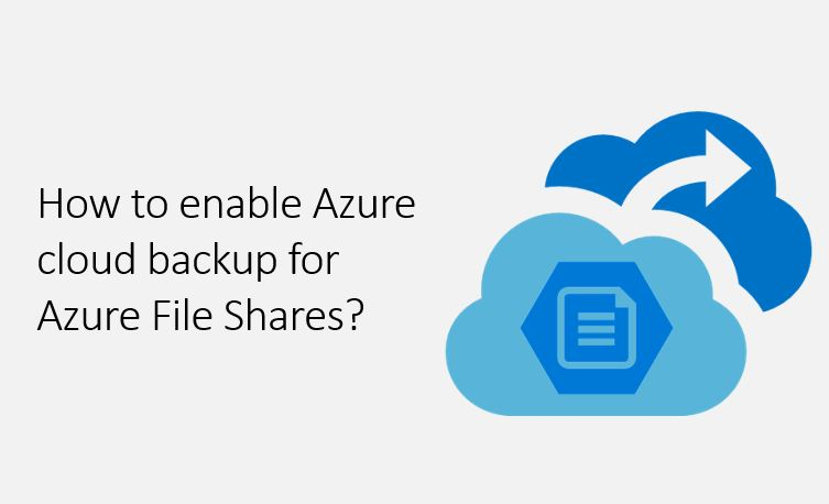 How to enable Azure cloud backup for Azure file shares?