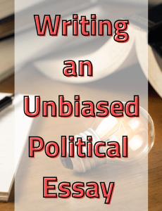 Writing an unbiased political essay