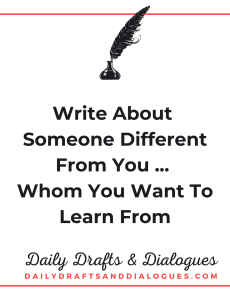 Write About Someone Different From You Whom You Want To Learn From_Blog