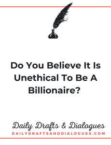 Do You Believe It Is Unethical To Be A Billionaire_ Blog