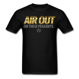 Air Out On These Peasants Shirt