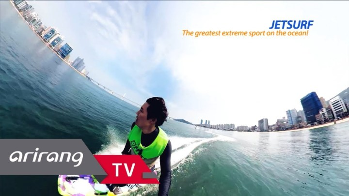 [Arirang TV] Action 360 _ Jetsurf – The greatest extreme sport on the ocean!