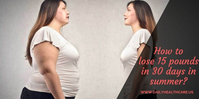 How to lose 15 pounds in 30 days in summer,,weightloss