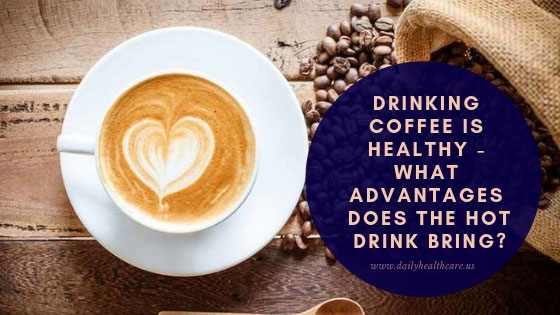 Drinking coffee is healthy - what advantages does the hot drink bring
