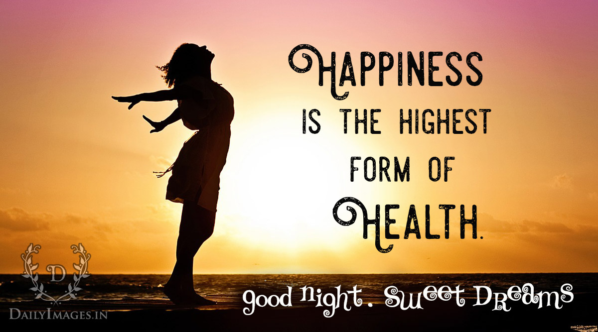 Happiness Is The Highest Form Of Health Good Night Sweet Dreams Daily Images