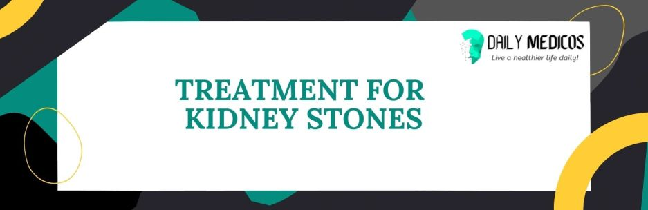 Kidney Stones; Symptoms, Causes, Types of Stones, Treatment, and Preventions 8 - Daily Medicos