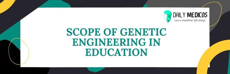 Scope Of Genetic Engineering In Education