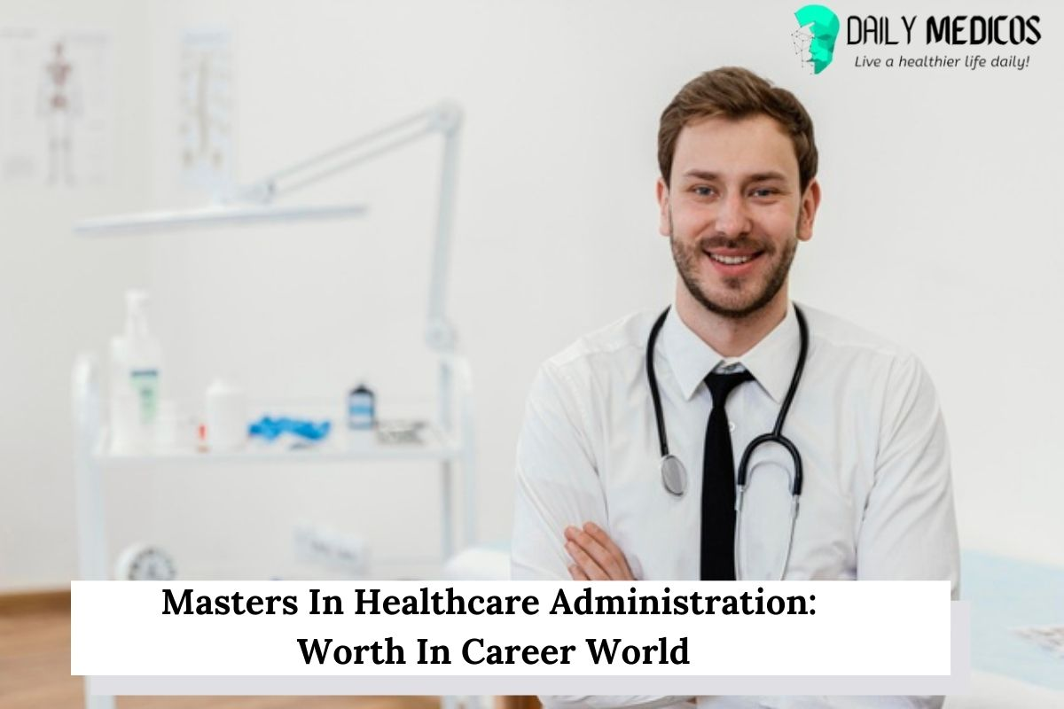 Masters In Healthcare Administration: Worth In Career World 1 - Daily Medicos