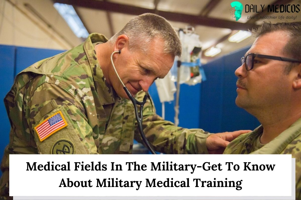 Medical Fields In The Military-Get To Know About Military Medical Training 50 - Daily Medicos