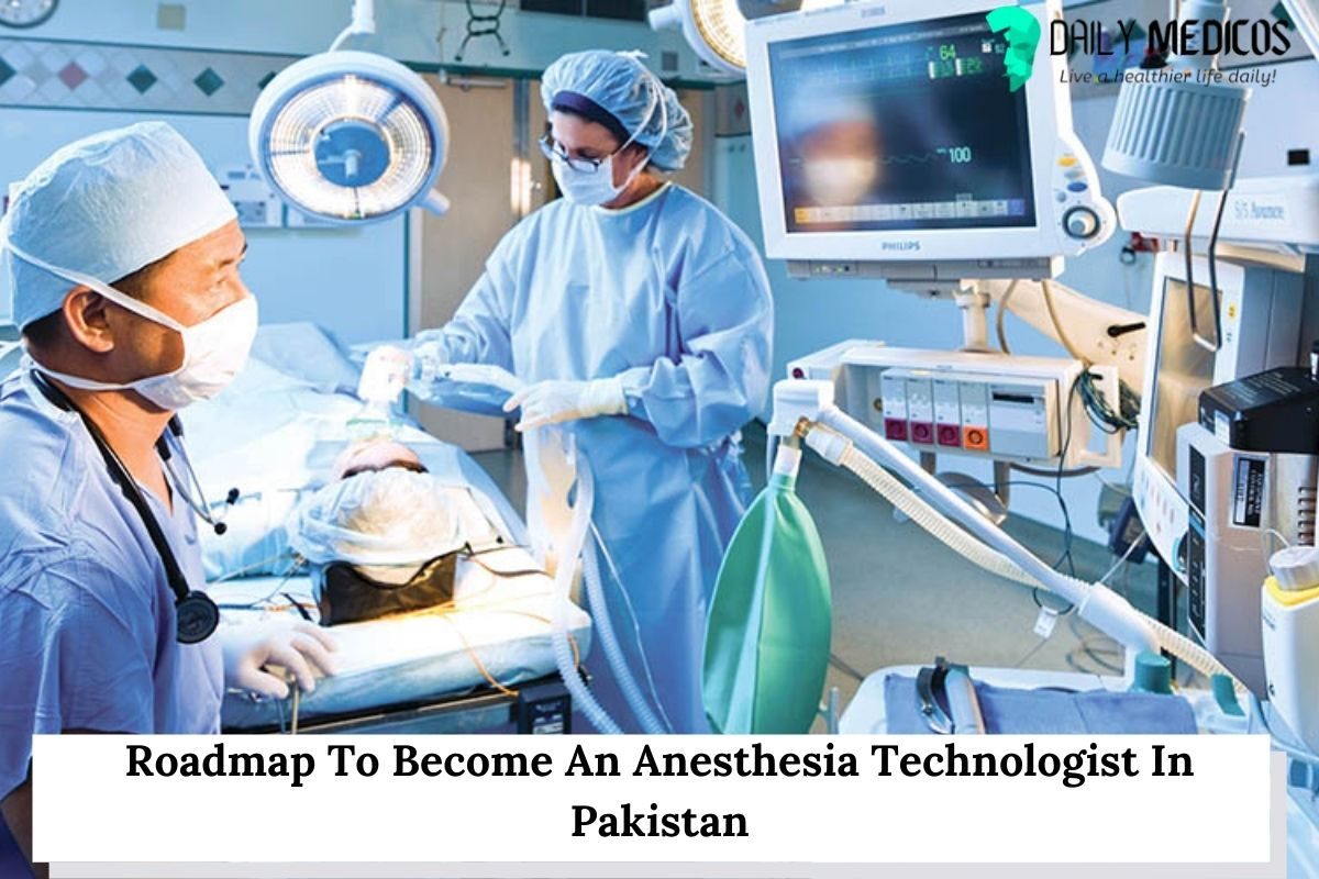 Roadmap To Become An Anesthesia Technologist In Pakistan 13 - Daily Medicos
