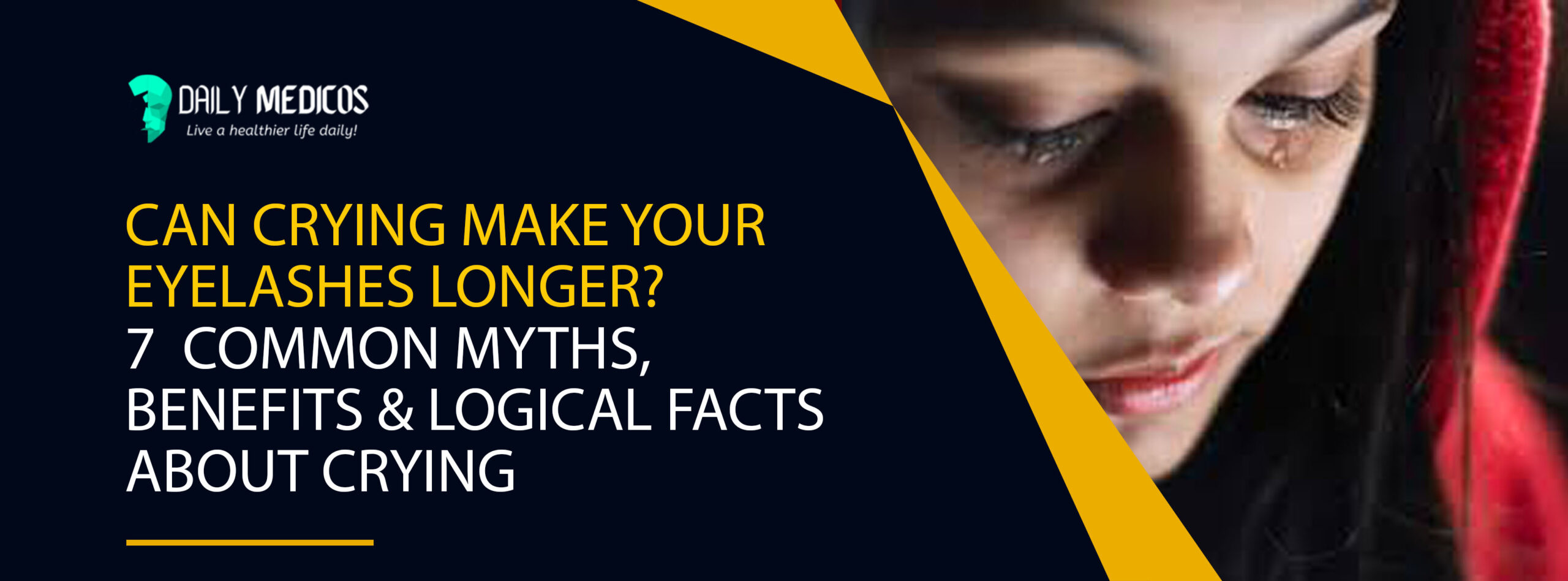 Can Crying Make Your Eyelashes Longer? 7 Common Myths, Benefits & Logical Facts About Crying 1 - Daily Medicos