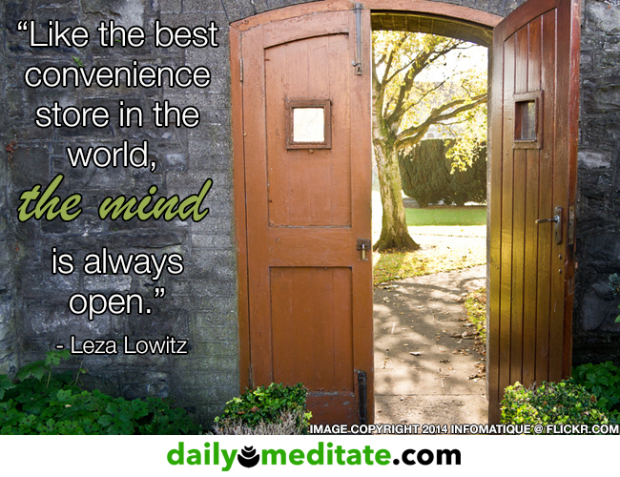 """""""Like the best convenience store in the world, the mind is always open."""" – Leza Lowitz"""
